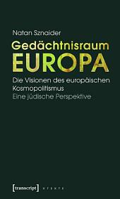 Gedächtnisraum Europa: Die Visionen des europäischen Kosmopolitismus. Eine jüdische Perspektive
