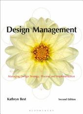 Design Management: Managing Design Strategy, Process and Implementation, Edition 2