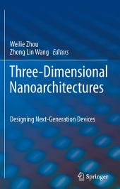 Three-Dimensional Nanoarchitectures: Designing Next-Generation Devices