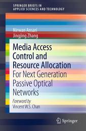 Media Access Control and Resource Allocation: For Next Generation Passive Optical Networks