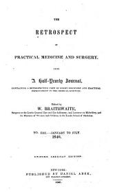 The Retrospect of Practical Medicine and Surgery: Being a Half-yearly Journal Containing a Retrospective View of Every Discovery and Practical Improvement in the Medical Sciences ..., Volumes 13-14