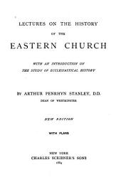 Lectures on the History of the Eastern Church: With an Introduction on the Study of Ecclesiastical History