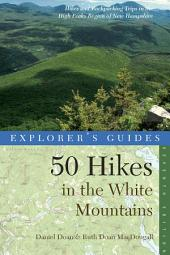 Explorer's Guide 50 Hikes in the White Mountains: Hikes and Backpacking Trips in the High Peaks Region of New Hampshire (Seventh Edition) (Explorer's 50 Hikes): Edition 7