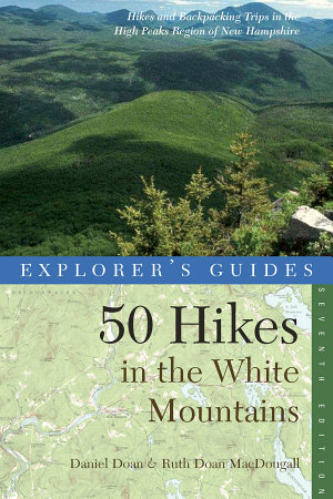 Explorer s Guide 50 Hikes in the White Mountains  Hikes and Backpacking Trips in the High Peaks Region of New Hampshire  Seventh Edition  PDF