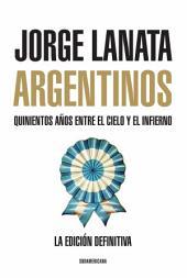 Argentinos: Quinientos años entre el Cielo y el Infierno