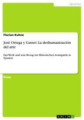 José Ortega y Gasset: La deshumanización del arte: Das Werk und sein Bezug zur Historischen Avantgarde in Spanien