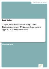 """""""Olympiade der Unterhaltung""""? - Das Kulturkonzept der Weltausstellung neuen Typs EXPO 2000 Hannover"""