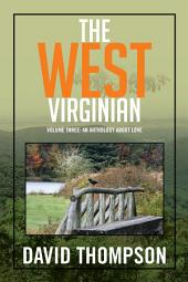 The West Virginian: Volume Three: An Anthology About Love