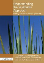 Understanding the Te Whariki Approach: Early years education in practice