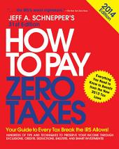 How to Pay Zero Taxes 2014: Your Guide to Every Tax Break the IRS Allows: Edition 31