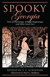 Spooky Georgia: Tales of Hauntings, Strange Happenings, and Other Local Lore