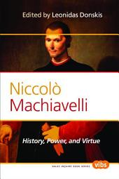Niccolò Machiavelli: History, Power, and Virtue