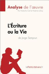 L'Écriture ou la Vie de Jorge Semprun (Analyse de l'oeuvre): Comprendre la littérature avec lePetitLittéraire.fr