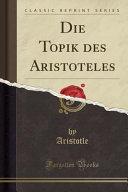 Die Topik des Aristoteles  Classic Reprint  PDF