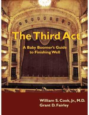 The Third Act  A Baby Boomer s Guide to Finishing Well
