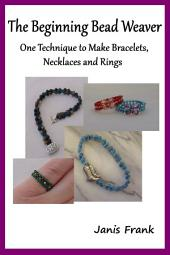 Beginning Bead Weaver - Make Bracelets, Necklaces, Rings