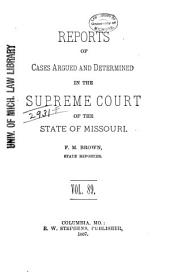 Reports of Cases Determined by the Supreme Court of the State of Missouri: Volume 89