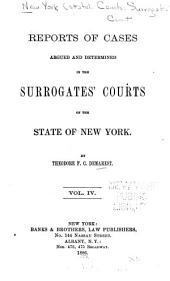 Reports of Cases Argued and Determined in the Surrogates' Courts of the State of New York: Volume 4