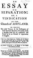 An Essay on Separation  or  a Vindication of the Church of Scotland  In which the chief things in the testimonies of these reverend brethren who lately made a secession from her are considered  etc PDF