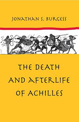 The Death and Afterlife of Achilles PDF