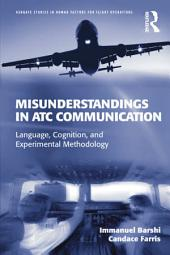 Misunderstandings in ATC Communication: Language, Cognition, and Experimental Methodology