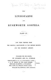 The Lindisfarne and Rushworth Gospels: Now first printed from the original manuscripts in the British Museum and the Bodleian Library, Volume 48