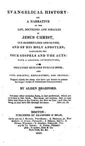 Evangelical history: or a narrative of the life, doctrines and miracles of Jesus Christ, our blessed Lord and Savior, and of His Holy Apostles ; containing the four Gospels and the Acts : with a general introduction, and prefatory remarks to each book ; and notes didactic, explanatory, and critical