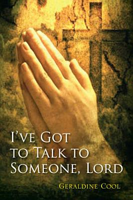 I ve Got to Talk to Someone  Lord