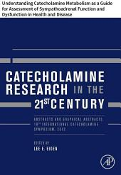 Catecholamine Research in the 21st Century: Understanding Catecholamine Metabolism as a Guide for Assessment of Sympathoadrenal Function and Dysfunction in Health and Disease