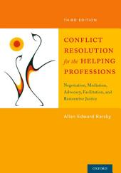 Conflict Resolution for the Helping Professions: Negotiation, Mediation, Advocacy, Facilitation, and Restorative Justice, Edition 3