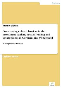Overcoming cultural barriers in the investment banking sector  Training and development in Germany and Switzerland PDF