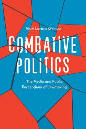 Combative Politics: The Media and Public Perceptions of Lawmaking