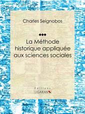La Méthode historique appliquée aux sciences sociales: Essai historique sur les sciences sociales