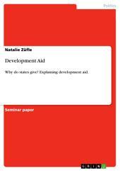 Development Aid: Why do states give? Explaining development aid.
