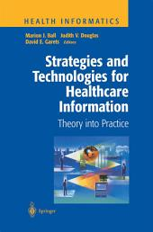 Strategies and Technologies for Healthcare Information: Theory into Practice
