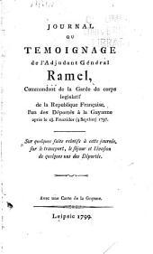 Journal ou témoignage de l'adjudant général Ramel, commandant de la garde du corps legislatif de la Republique Française, l'un des déportés à la Guyanne après le 18. fructidor (4 septbre) 1797, sur quelques faits relatifs à cette journée, sur le transport, le séjour et l'évasion de quelques uns des déportés: avec une carte de la Guyane