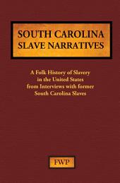 South Carolina Slave Narratives: A Folk History of Slavery in the United States from Interviews with Former Slaves