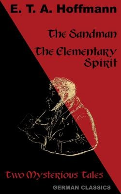 The Sandman  The Elementary Spirit  Two Mysterious Tales  German Classics