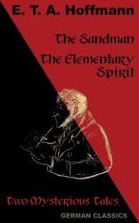 The Sandman The Elementary Spirit Two Mysterious Tales German Classics  Book PDF