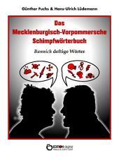Das Mecklenburgisch-Vorpommersche Schimpfwörterbuch: Bannich deftige Wörter