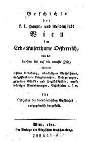 Geschichte der k.k. Haupt- und Residenzstadt Wien im Erb-Kaiserthume Österreich, von der ältesten bis auf die neueste Zeit (etc.)