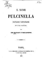 Il Signor Pulcinella: Fantaisie napolitaine en cinq parties, par Léon Beauvallet et Marc-le-Prévost