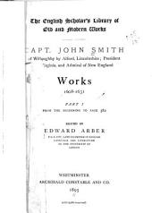 Capt. John Smith: Of Willoughby by Alfoed, Lincolnshire; President of Virginia, and Admiral of New England. Works. L608-1631, Volume 16, Part 1