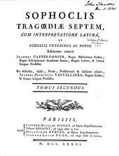 Tragœdiæ septem: cum interpretatione latinâ, et scholiis veteribus ac novis, Τόμος 2