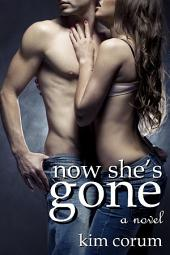 Now She's Gone: A Novel of Romance Erotica