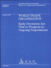 World Trade Organization Wto: Early Decisions Are Vital to Progress in Ongoing Negotiations