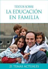 Textos sobre la educación en familia: 21 temas actuales