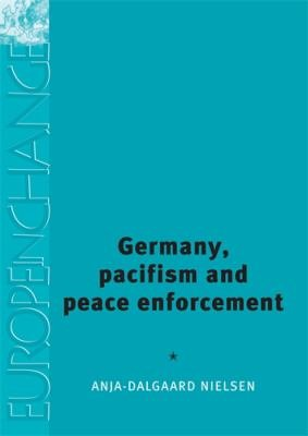 Germany  Pacifism and Peace Enforcement PDF