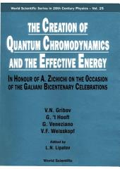 The Creation of Quantum Chromodynamics and the Effective Energy: In Honour of A Zichichi on the Occasion of the Galvani Bicentenary Celebrations