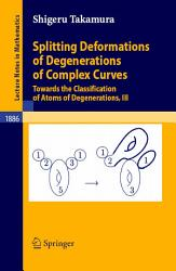 Splitting Deformations Of Degenerations Of Complex Curves Book PDF